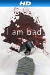 Watch I Am Bad Online for Free