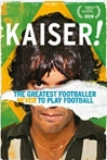Watch Kaiser: The Greatest Footballer Never to Play Football Online for Free